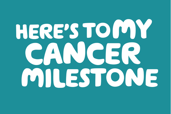 A teal social post with the words Here's to my cancer milestone