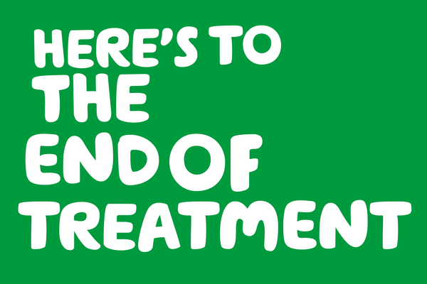 A green social post with the words Here's to the end of treatmen